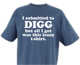 I Submitted To Digg but all I got was this Lousy T-shirt