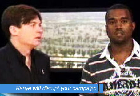 Kanye WILL Disrupt Your Campaign