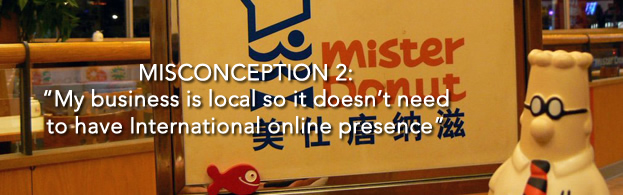 Misconception: Local Businesses don't need to have an International Online Presence