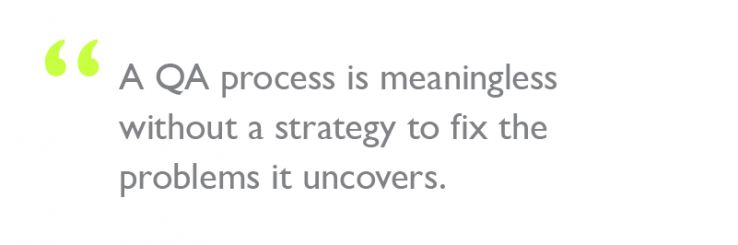 "Quote: ""A QA process is meaningless without a strategy to fix the problems it uncovers."""