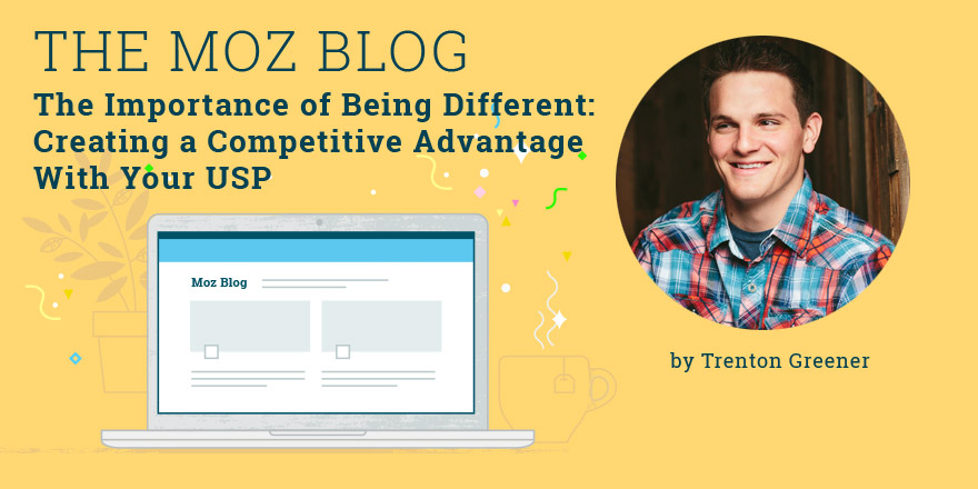 The Importance of Being Different: Creating a Competitive Advantage With Your USP