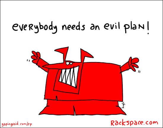Everybody needs an evil plan!