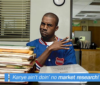 Kanye Ain't Doin' No Market Research