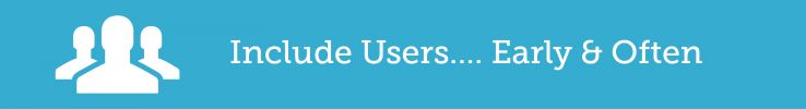 Include Users Early and Often