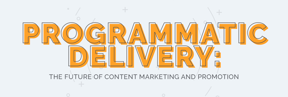 Programmatic delivery the future of content marketing and programmatic delivery the future of content marketing and promotion moz sciox Image collections