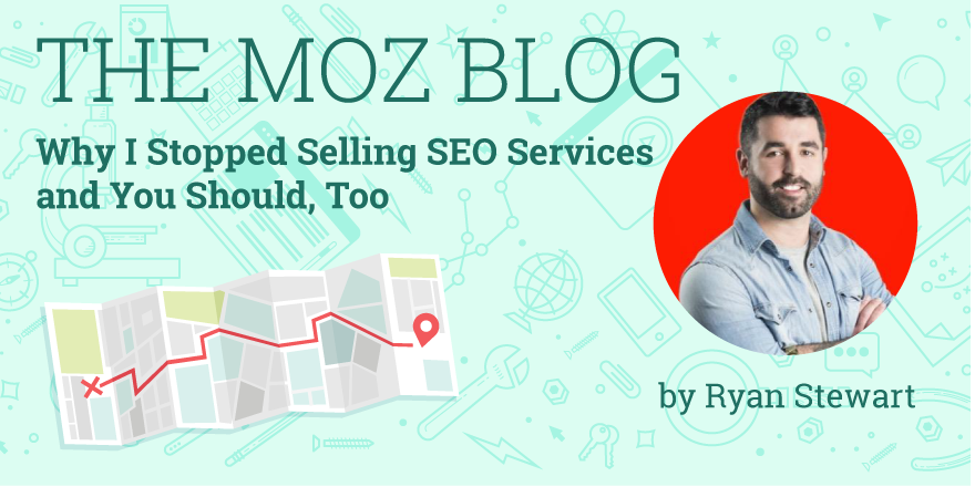 Why I Stopped Selling SEO Services and You Should, Too