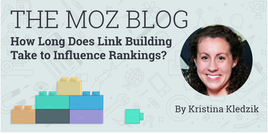 How long does link building take to influence rankings moz for How long does it take to build a house