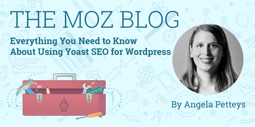 Everything You Need to Know About Using Yoast SEO for Wordpress
