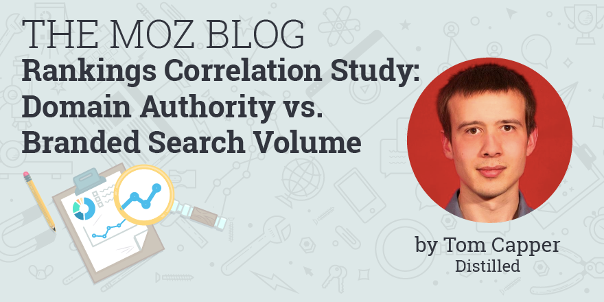 https://moz.com/blog/rankings-correlation-study-domain-authority-vs-branded-search-volume