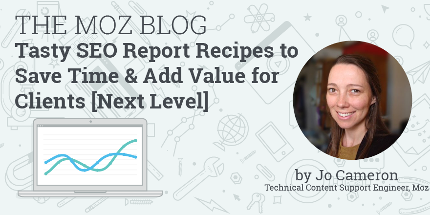 https://moz.com/blog/seo-reports-save-time-add-value-next-level