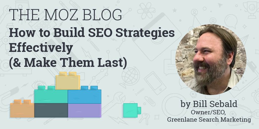 How to Build SEO Strategies Effectively (and Make Them Last)