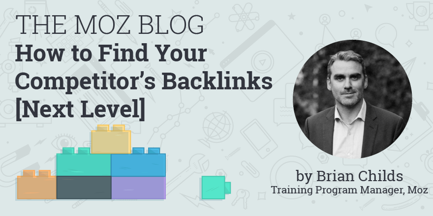 https://moz.com/blog/find-competitor-backlinks-next-level