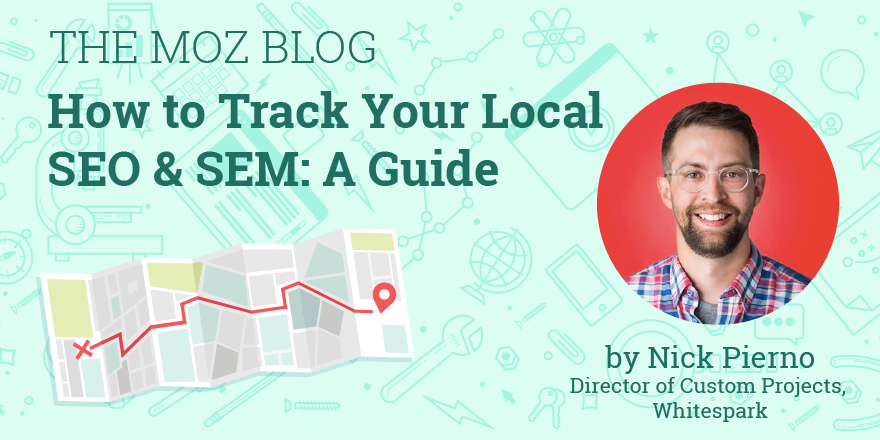How to Track Your Local SEO & SEM: A Guide – Moz