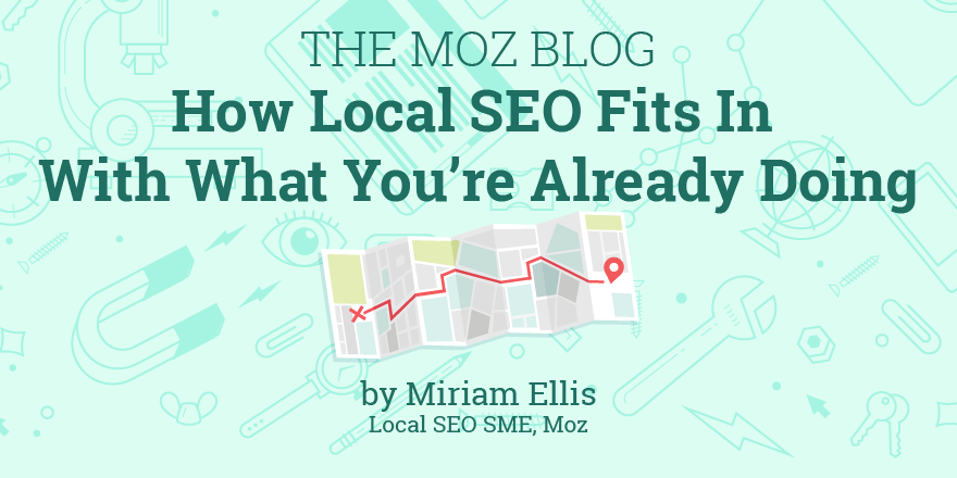 How Local SEO Fits In With What You're Already Doing – Moz