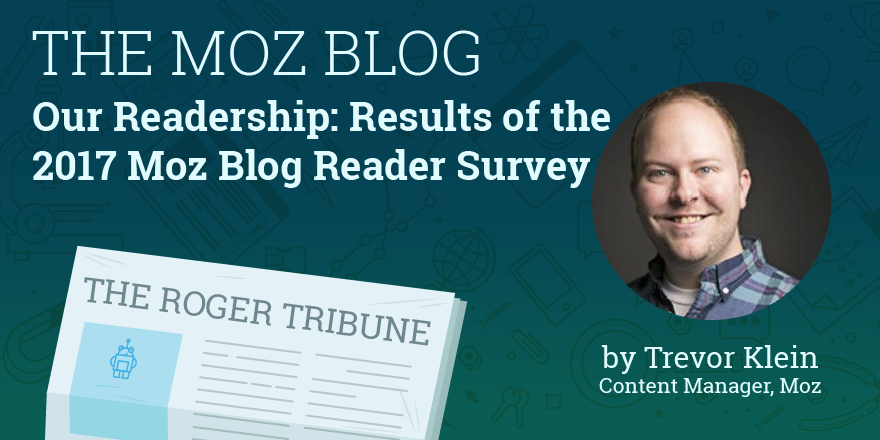 Our Readership: Results of the 2017 Moz Blog Reader Survey – Moz