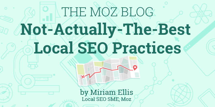 Not-Actually-the-Best Local SEO Practices – Moz