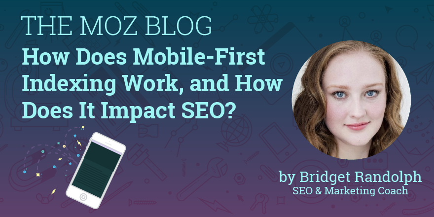 How Does Mobile-First Indexing Work, and How Does It Impact SEO? – Moz