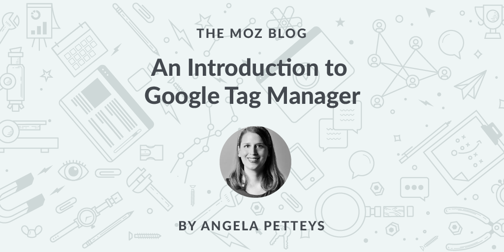 An Introduction to Google Tag Manager – Moz