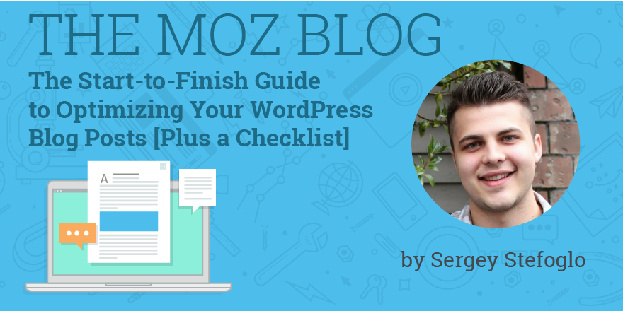 The Start-to-Finish Guide to Optimizing Your WordPress Blog Posts [Plus a Checklist] - Moz
